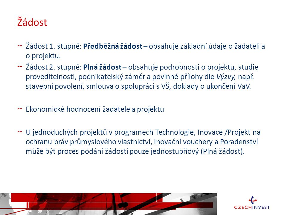 Žádost Žádost 1. stupně: Předběžná žádost – obsahuje základní údaje o žadateli a o projektu.