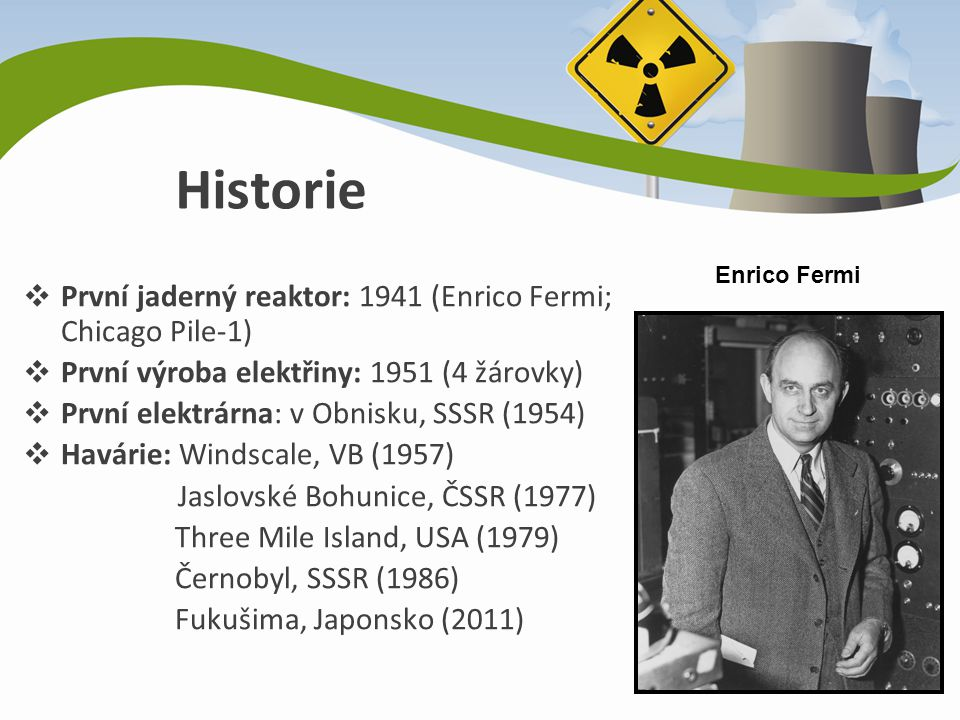 Historie První jaderný reaktor: 1941 (Enrico Fermi; Chicago Pile-1)