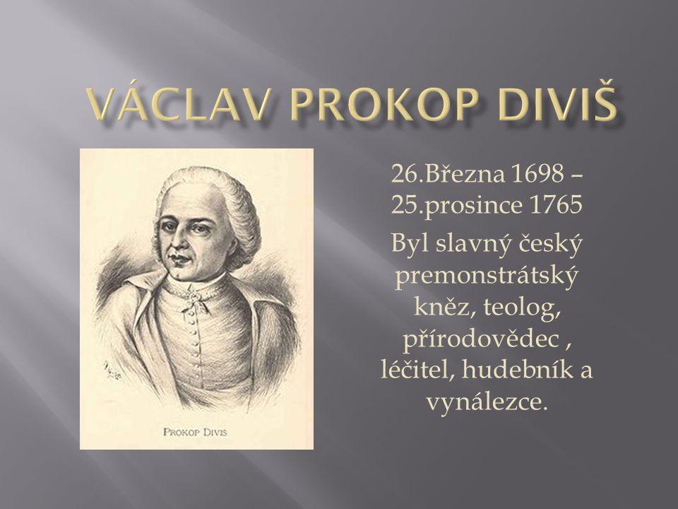 Václav Prokop Diviš 26.Března 1698 – 25.prosince 1765
