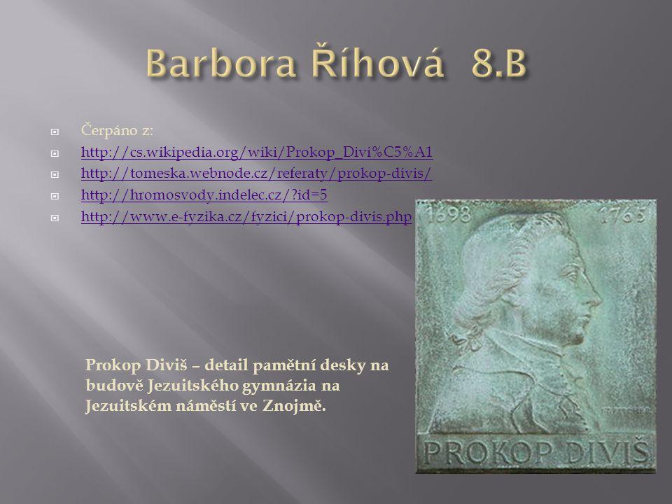 Barbora Říhová 8.B Čerpáno z: http://cs.wikipedia.org/wiki/Prokop_Divi%C5%A1. http://tomeska.webnode.cz/referaty/prokop-divis/