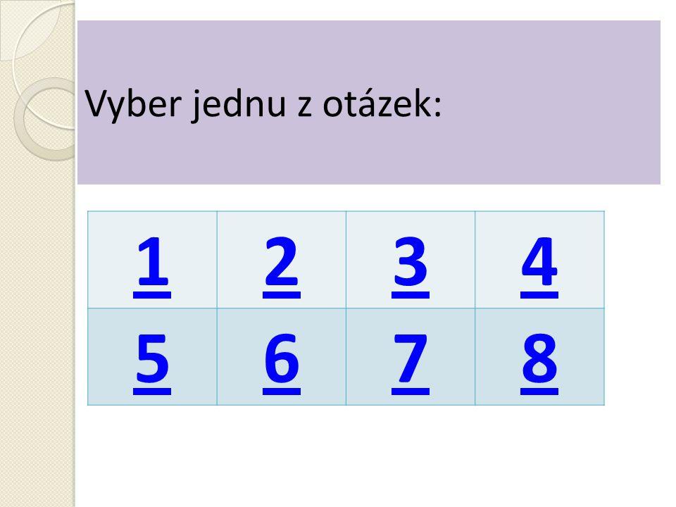 Vyber jednu z otázek: 1 2 3 4 5 6 7 8