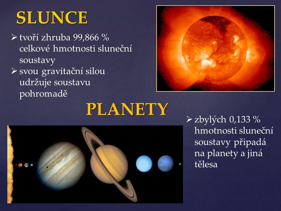 SLUNCE tvoří zhruba 99,866 % celkové hmotnosti sluneční soustavy. svou gravitační silou udržuje soustavu pohromadě.