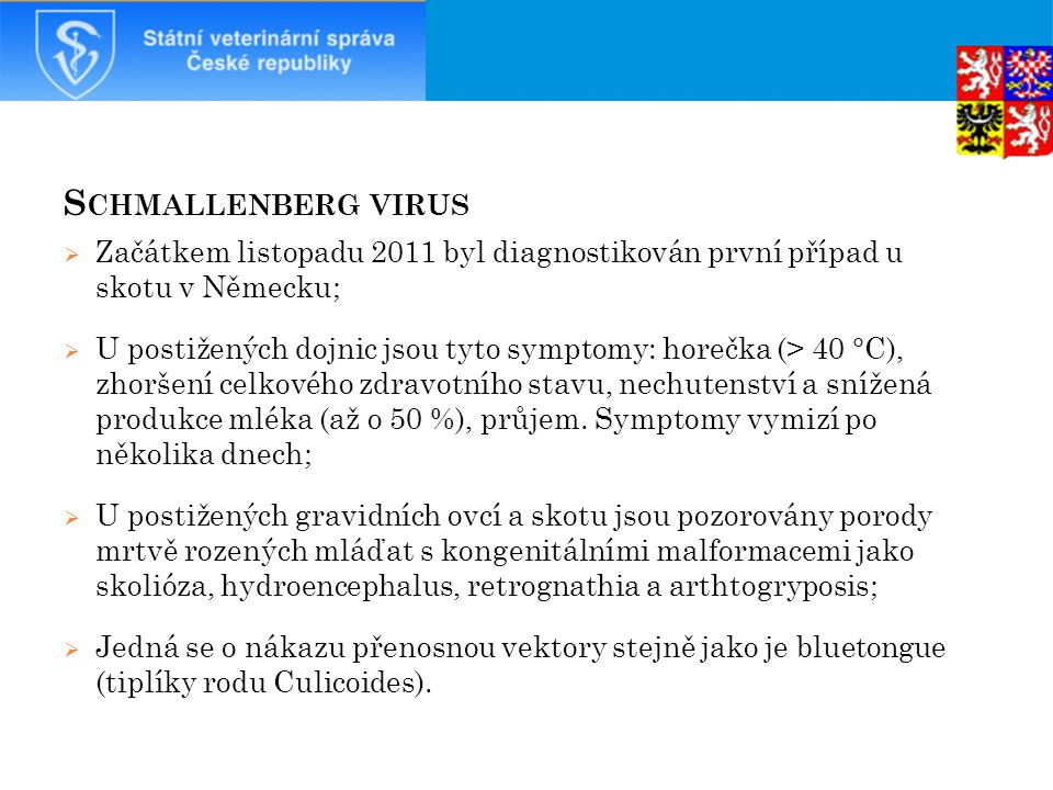 Schmallenberg virus Začátkem listopadu 2011 byl diagnostikován první případ u skotu v Německu;