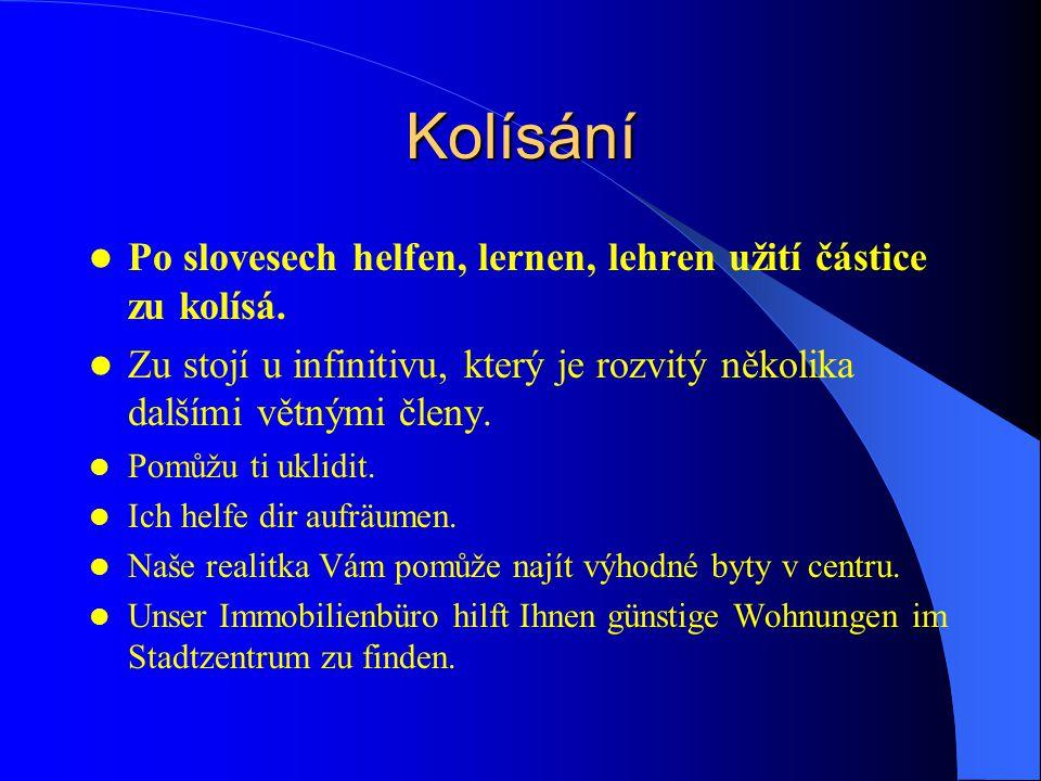 Kolísání Po slovesech helfen, lernen, lehren užití částice zu kolísá.