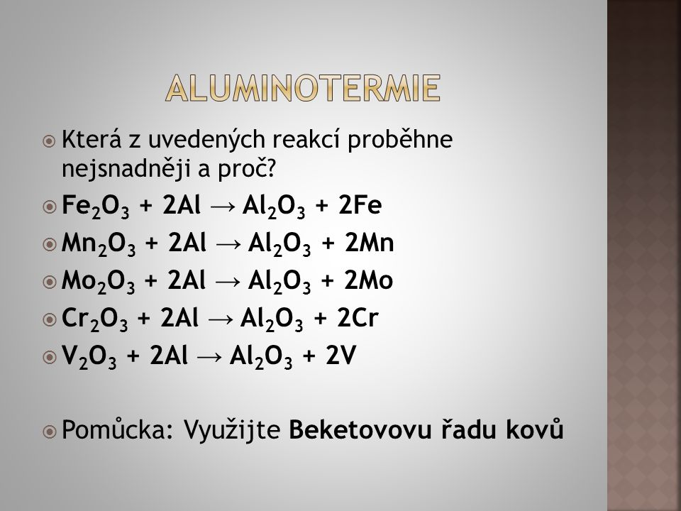 aluminotermie Fe2O3 + 2Al → Al2O3 + 2Fe Mn2O3 + 2Al → Al2O3 + 2Mn