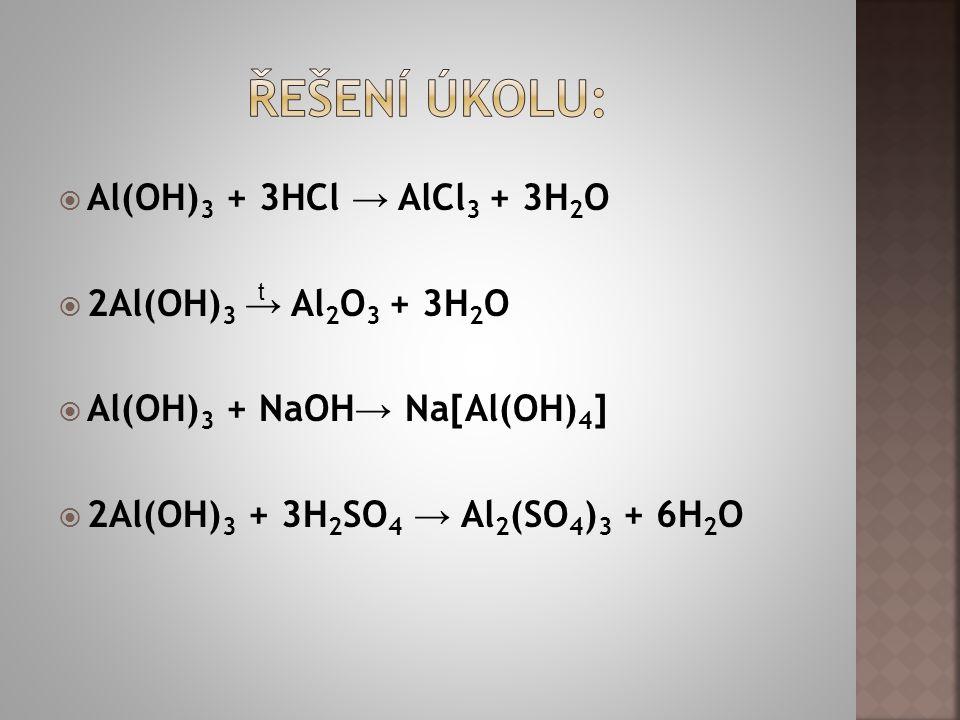 ŘEŠENÍ ÚKOLU: Al(OH)3 + 3HCl → AlCl3 + 3H2O 2Al(OH)3 → Al2O3 + 3H2O