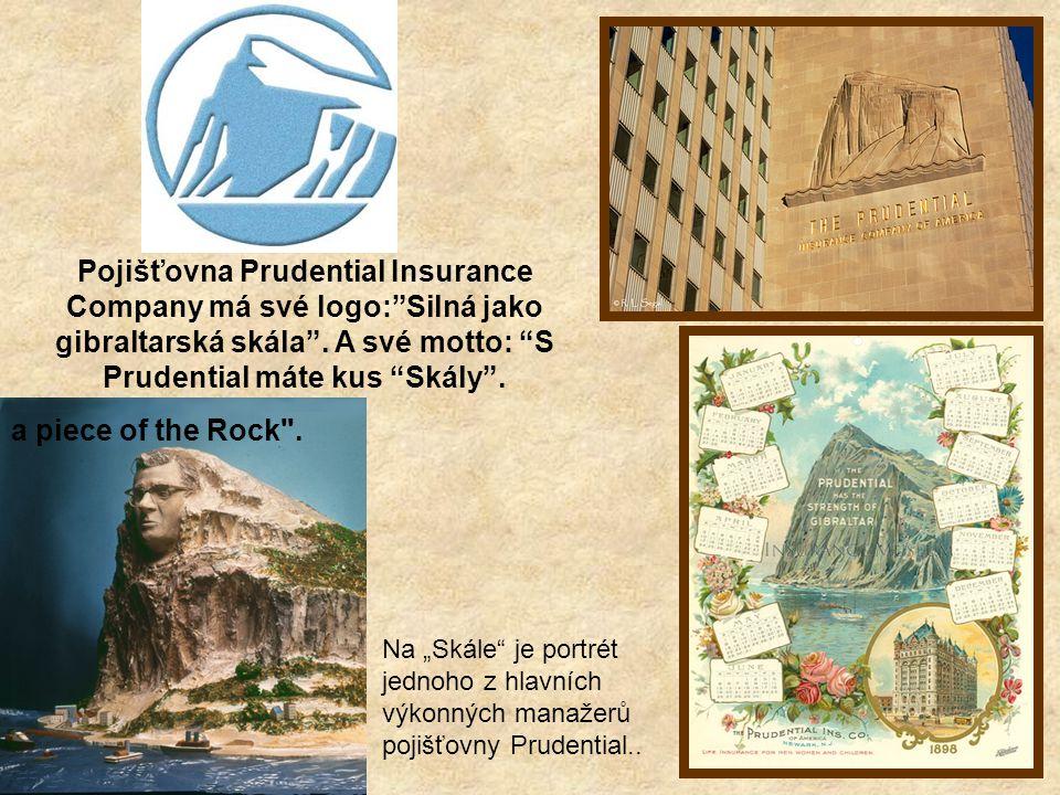 Pojišťovna Prudential Insurance Company má své logo: Silná jako gibraltarská skála . A své motto: S Prudential máte kus Skály .