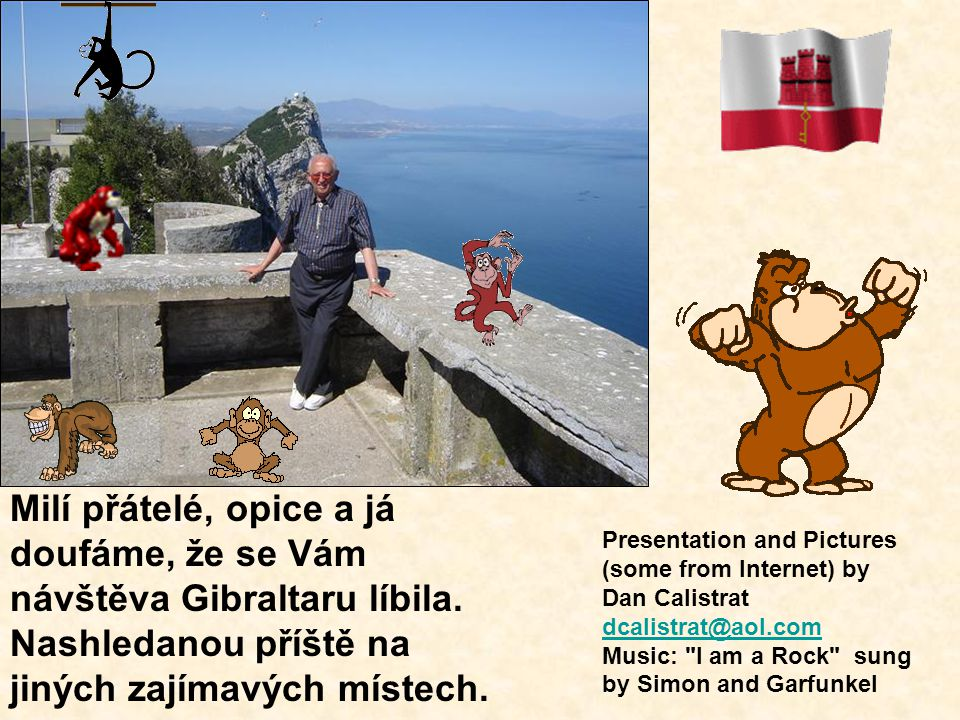 Milí přátelé, opice a já doufáme, že se Vám návštěva Gibraltaru líbila