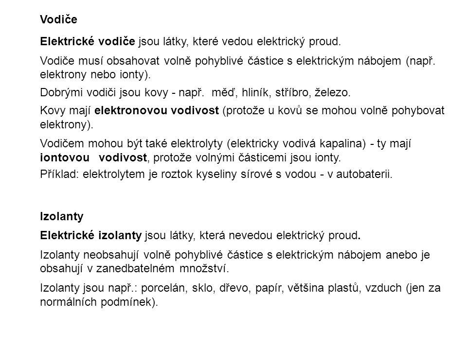 Vodiče Elektrické vodiče jsou látky, které vedou elektrický proud. Vodiče musí obsahovat volně pohyblivé částice s elektrickým nábojem (např.
