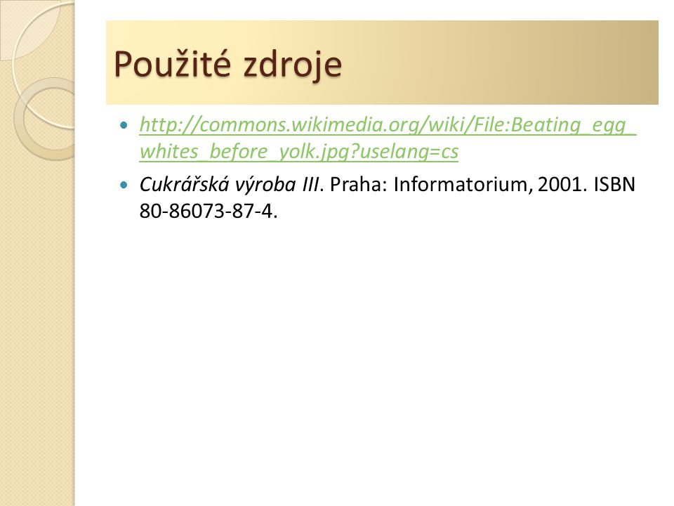 Použité zdroje http://commons.wikimedia.org/wiki/File:Beating_egg_ whites_before_yolk.jpg uselang=cs.