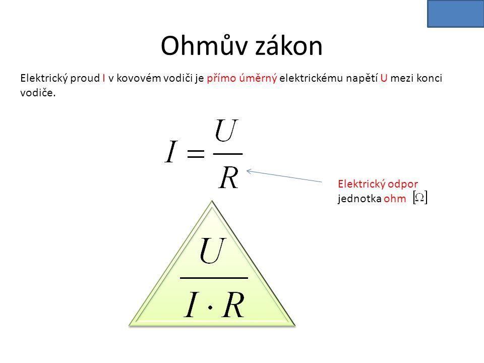 Ohmův zákon Elektrický proud I v kovovém vodiči je přímo úměrný elektrickému napětí U mezi konci vodiče.