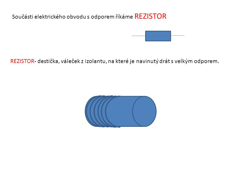 Součásti elektrického obvodu s odporem říkáme REZISTOR