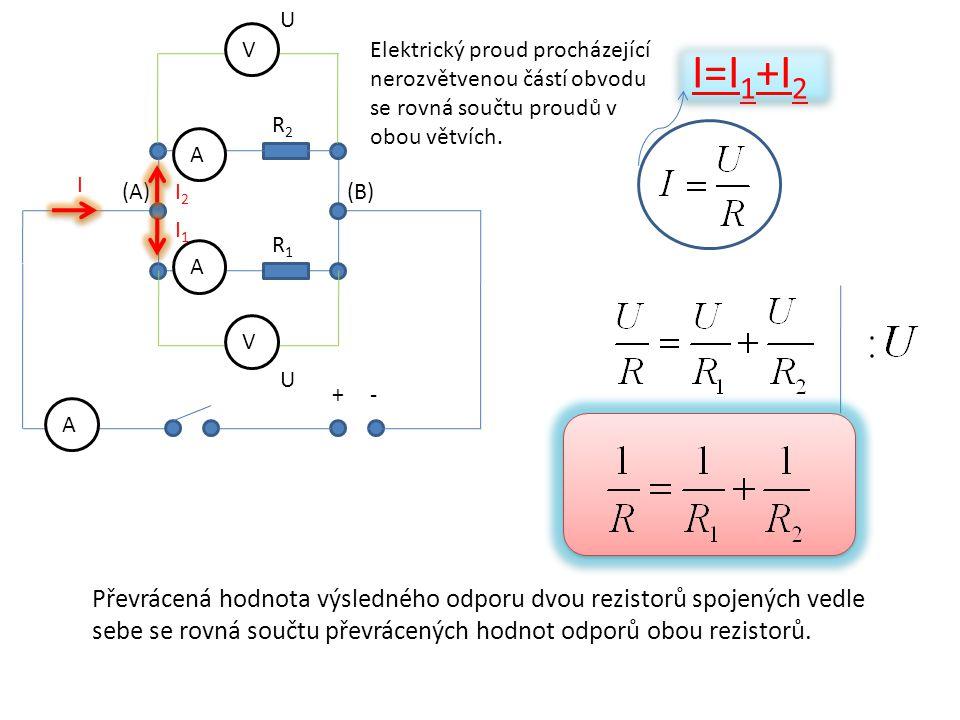 U V. Elektrický proud procházející nerozvětvenou částí obvodu se rovná součtu proudů v obou větvích.
