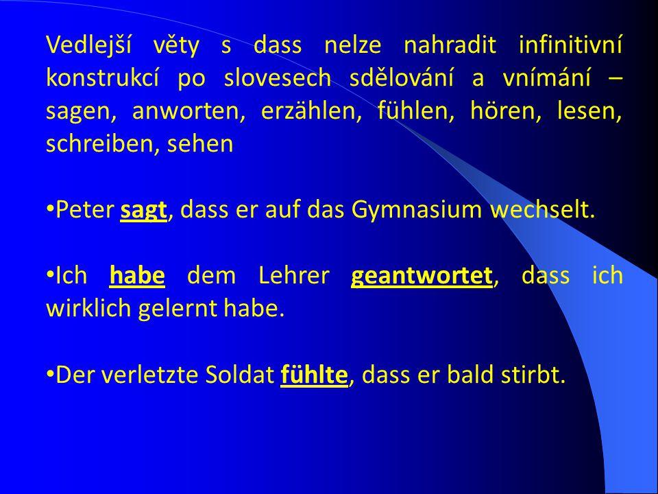 Vedlejší věty s dass nelze nahradit infinitivní konstrukcí po slovesech sdělování a vnímání – sagen, anworten, erzählen, fühlen, hören, lesen, schreiben, sehen