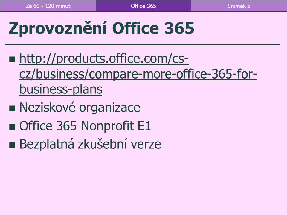 Za 60 - 120 minut Office 365. Zprovoznění Office 365. http://products.office.com/cs-cz/business/compare-more-office-365-for-business-plans.