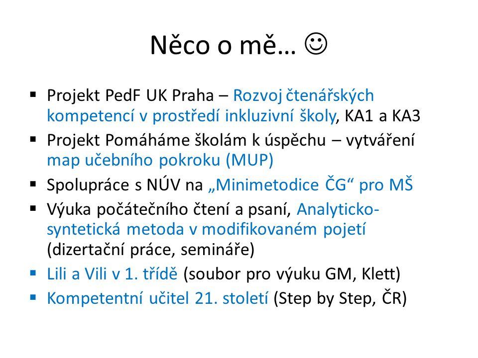 Něco o mě…  Projekt PedF UK Praha – Rozvoj čtenářských kompetencí v prostředí inkluzivní školy, KA1 a KA3.