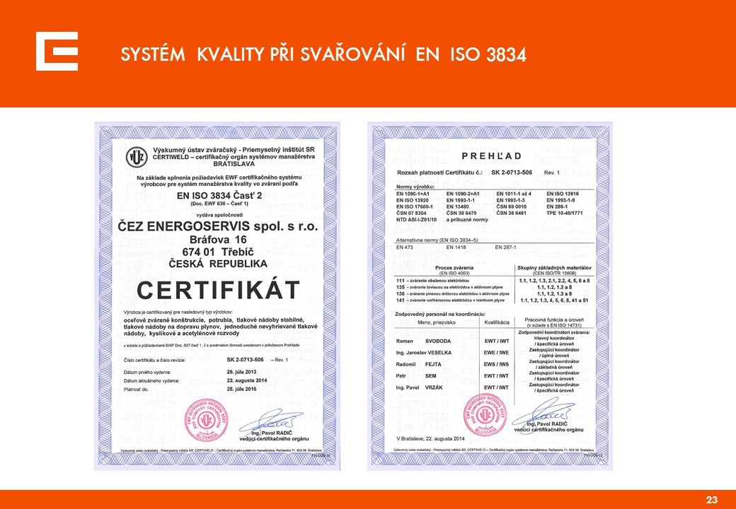 CERTIFIKÁT SYSTÉMU ŘÍZENÍ VÝROBY SYSTÉM JAKOSTI PŘI SVAŘOVÁNÍ ČSN EN ISO 3834-2:2006 TERMOPLASTY