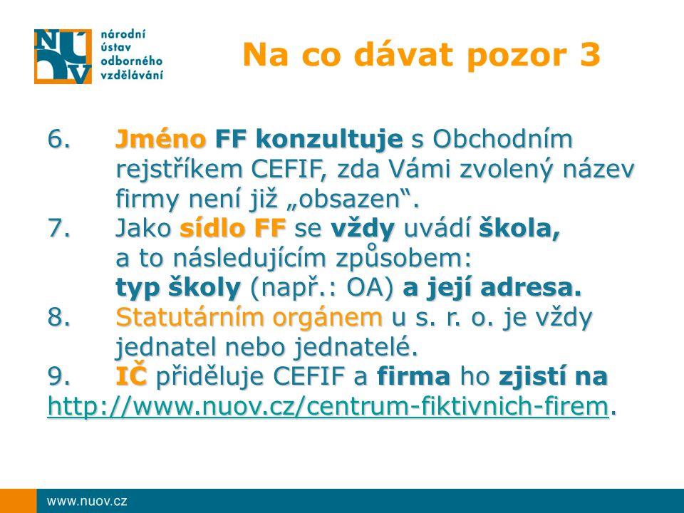 """Na co dávat pozor 3 6. Jméno FF konzultuje s Obchodním rejstříkem CEFIF, zda Vámi zvolený název firmy není již """"obsazen ."""
