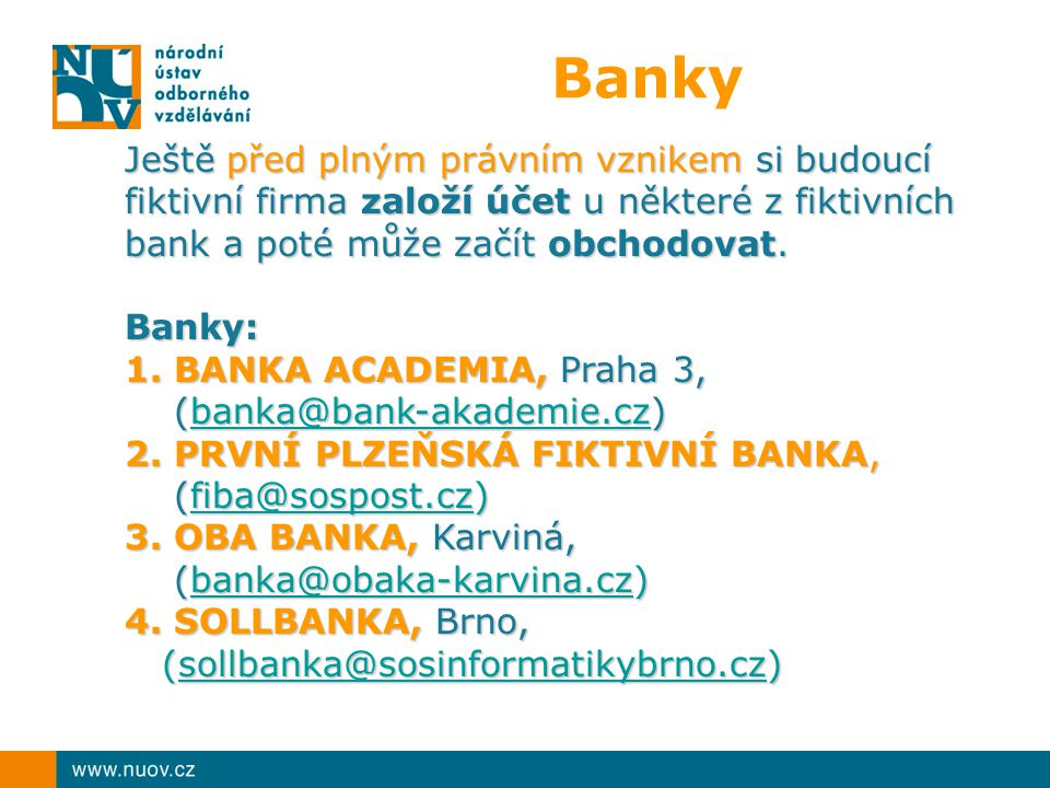 Banky Ještě před plným právním vznikem si budoucí