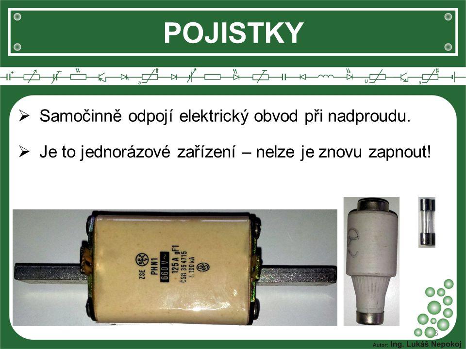 POJISTKY Samočinně odpojí elektrický obvod při nadproudu.
