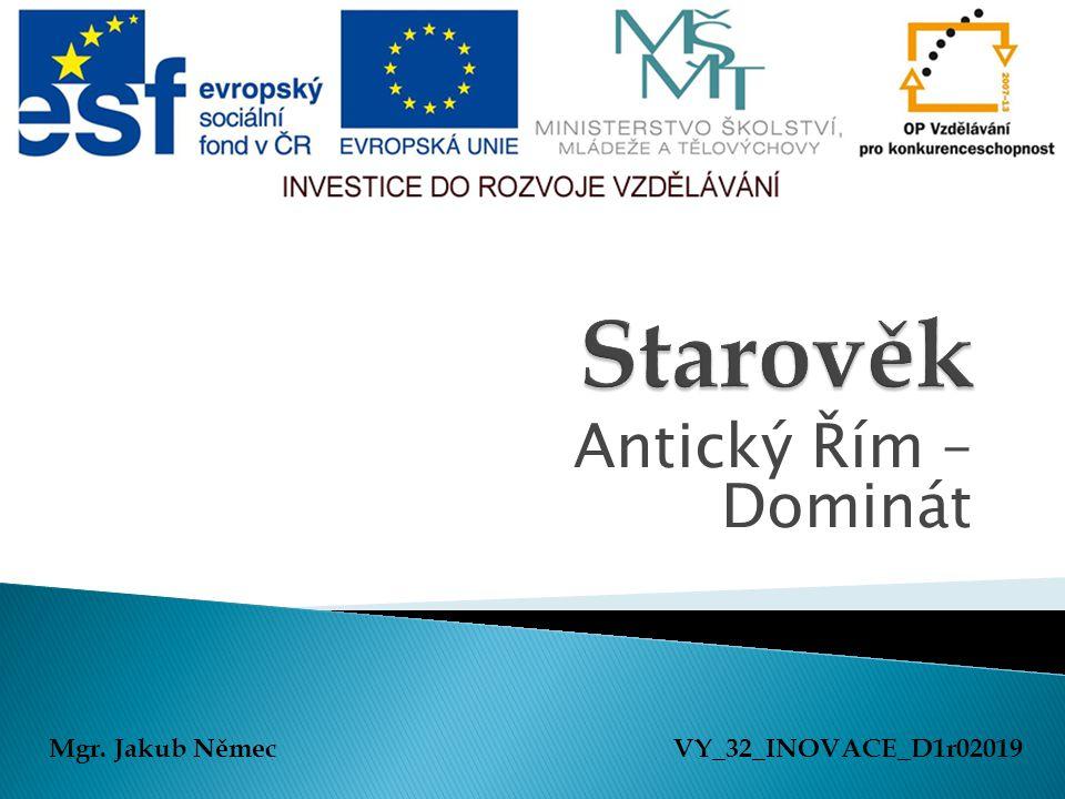 Starověk Antický Řím – Dominát Mgr. Jakub Němec VY_32_INOVACE_D1r02019