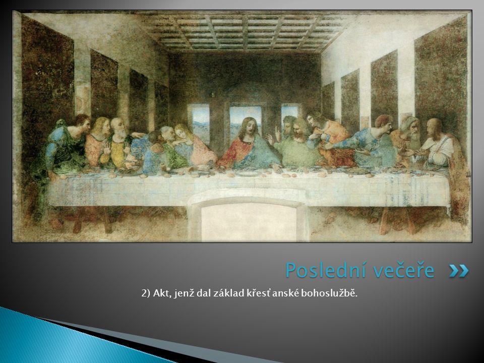 2) Akt, jenž dal základ křesťanské bohoslužbě.