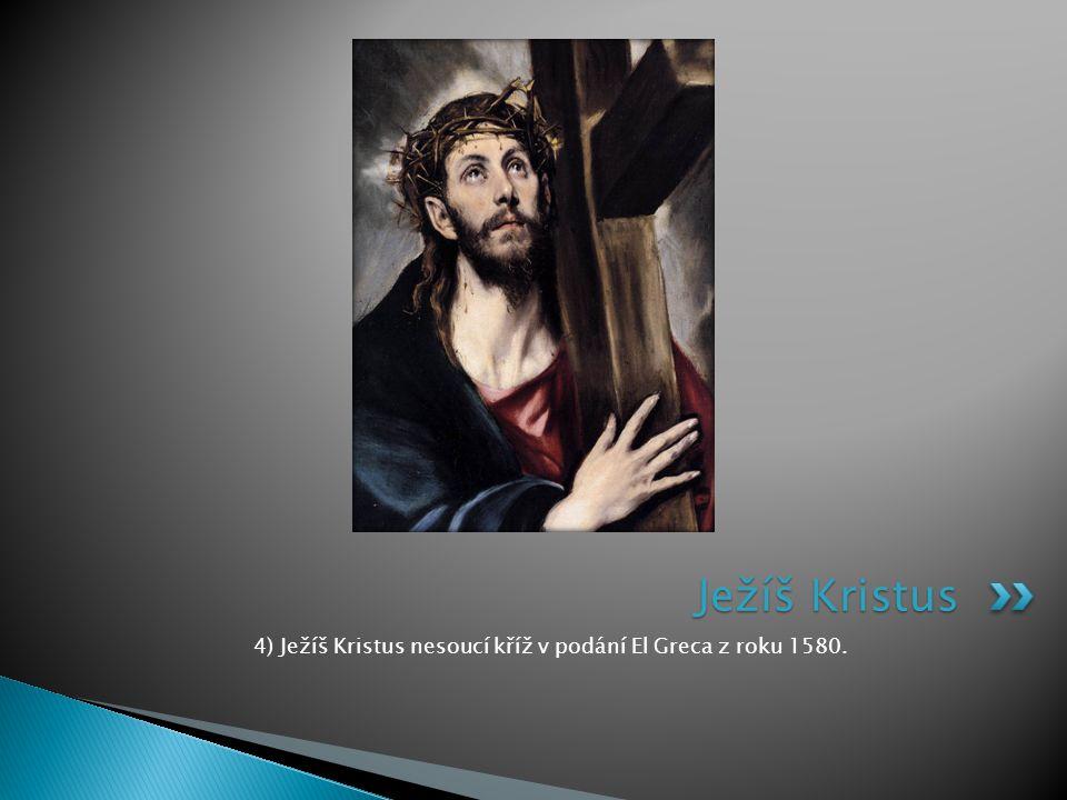 4) Ježíš Kristus nesoucí kříž v podání El Greca z roku 1580.