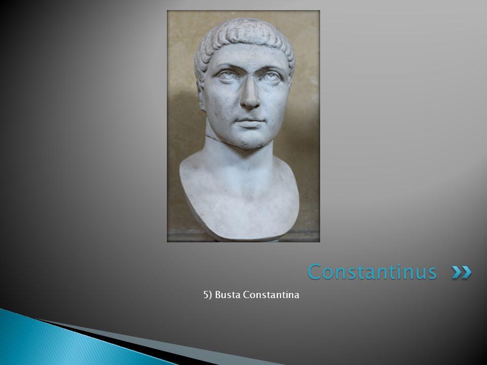 Constantinus 5) Busta Constantina