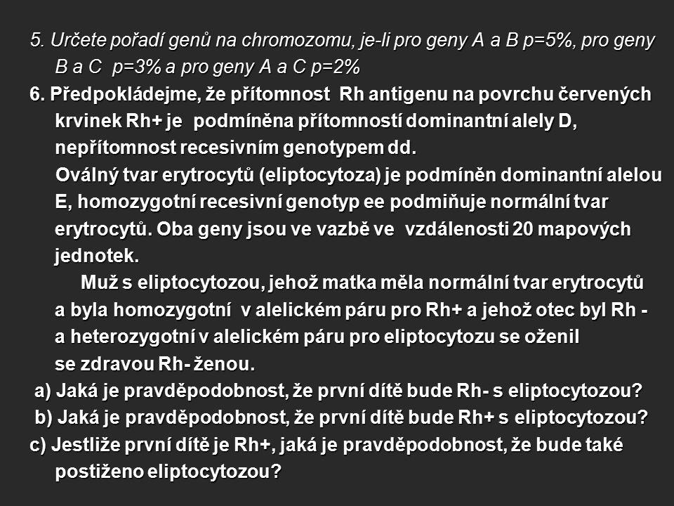 5. Určete pořadí genů na chromozomu, je-li pro geny A a B p=5%, pro geny B a C p=3% a pro geny A a C p=2%