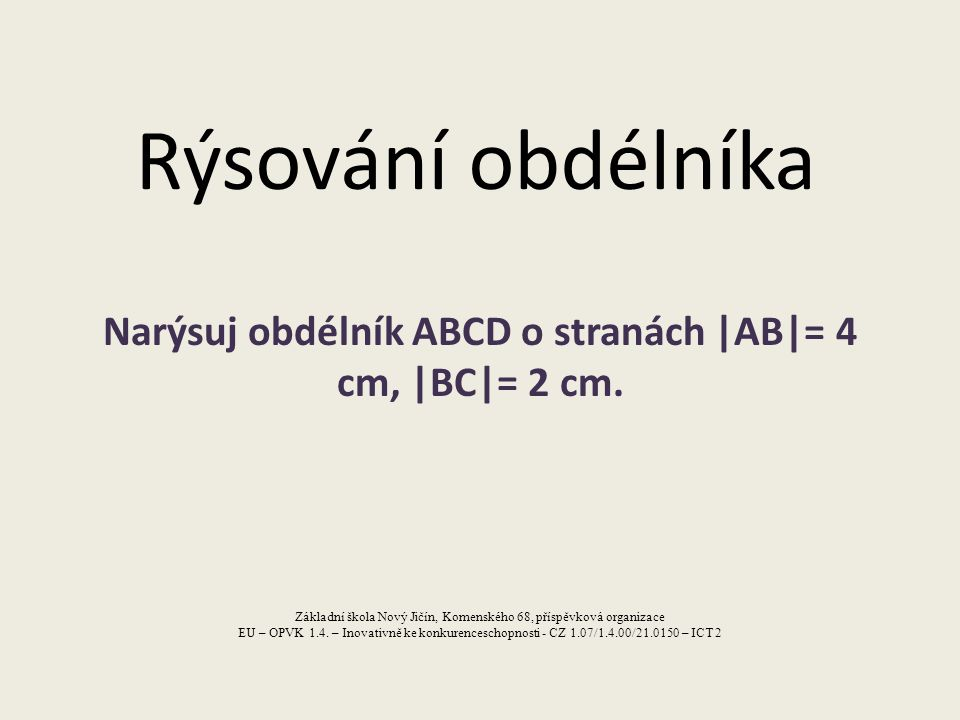 Narýsuj obdélník ABCD o stranách |AB|= 4 cm, |BC|= 2 cm.