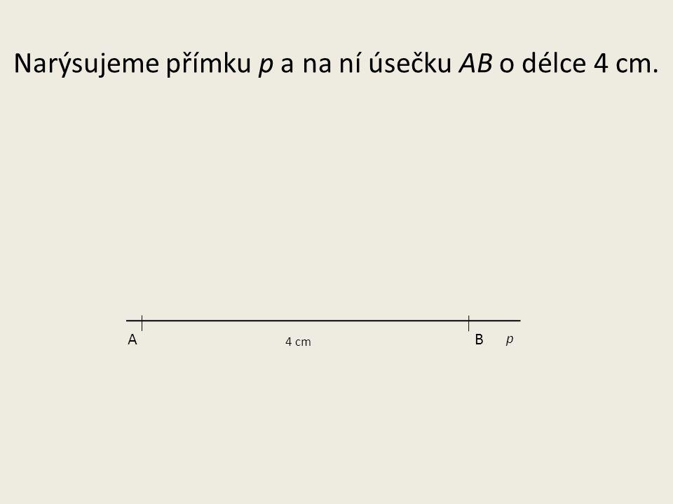 Narýsujeme přímku p a na ní úsečku AB o délce 4 cm.