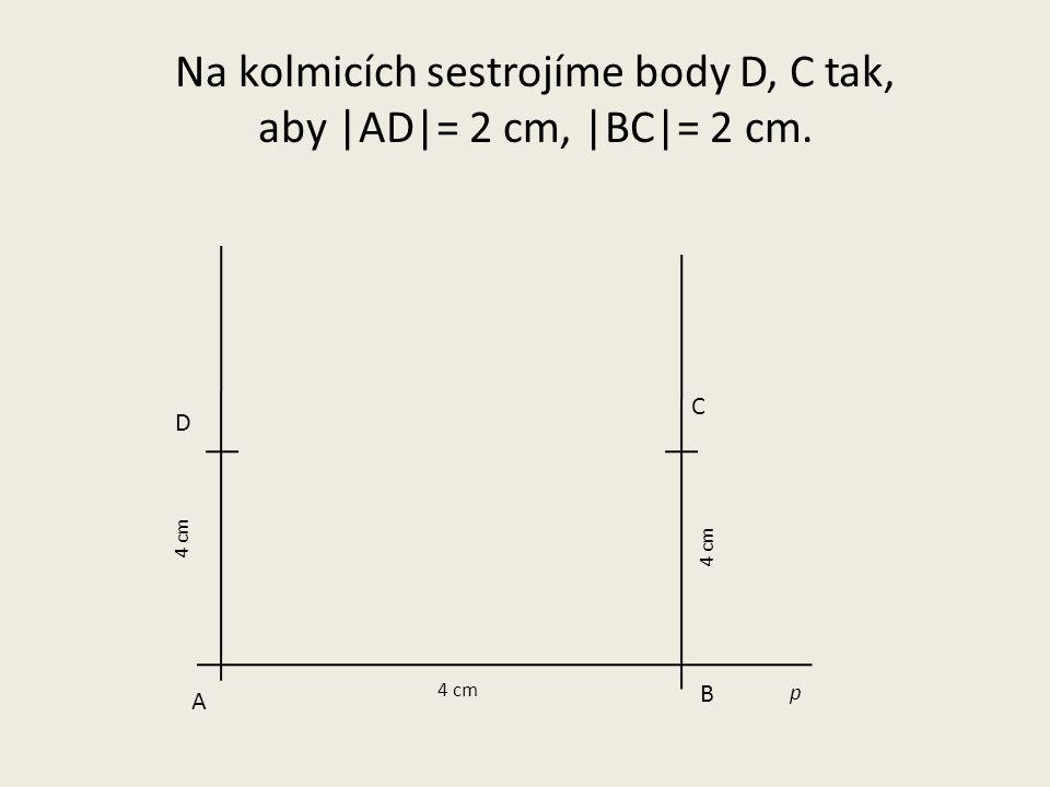 Na kolmicích sestrojíme body D, C tak, aby |AD|= 2 cm, |BC|= 2 cm.