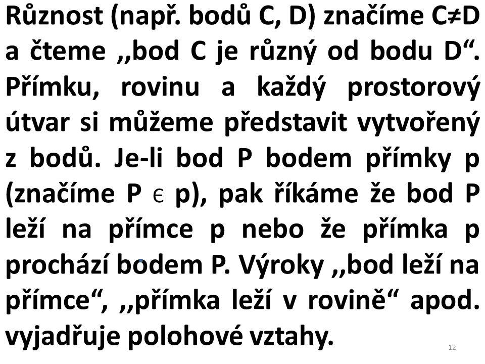 Různost (např. bodů C, D) značíme C≠D a čteme ,,bod C je různý od bodu D .