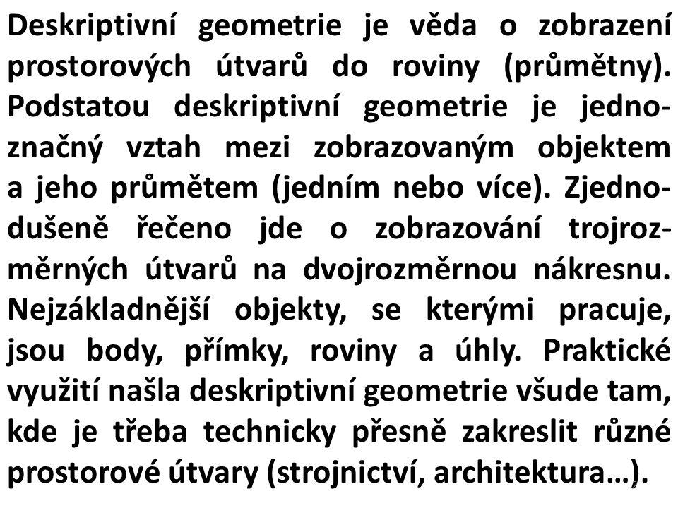 Deskriptivní geometrie je věda o zobrazení prostorových útvarů do roviny (průmětny).
