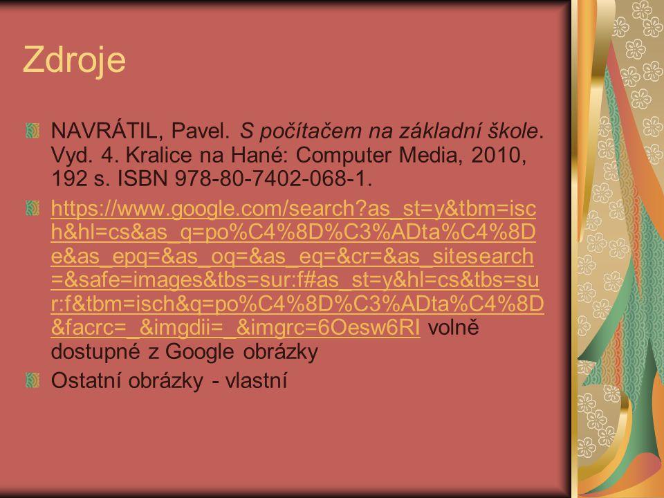 Zdroje NAVRÁTIL, Pavel. S počítačem na základní škole. Vyd. 4. Kralice na Hané: Computer Media, 2010, 192 s. ISBN 978-80-7402-068-1.