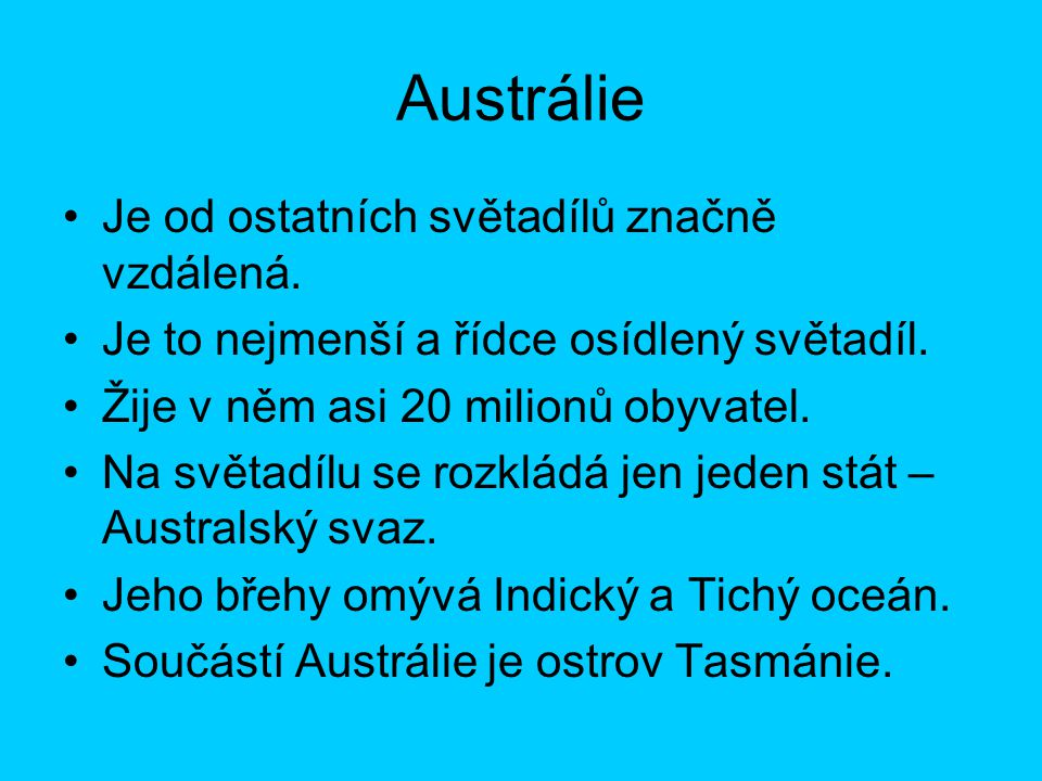 Austrálie Je od ostatních světadílů značně vzdálená.