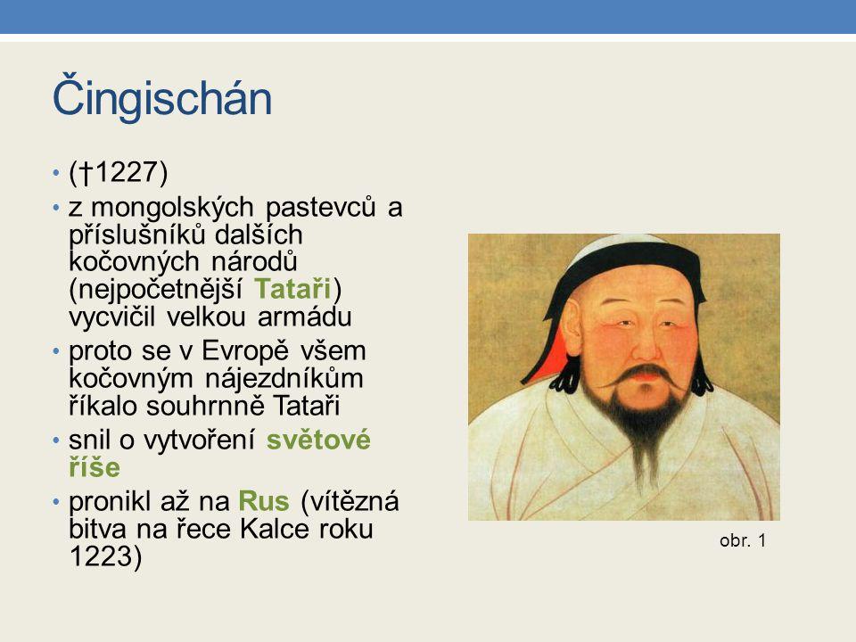 Čingischán (†1227) z mongolských pastevců a příslušníků dalších kočovných národů (nejpočetnější Tataři) vycvičil velkou armádu.