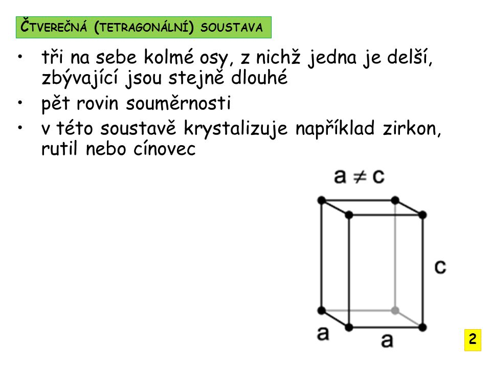 v této soustavě krystalizuje například zirkon, rutil nebo cínovec