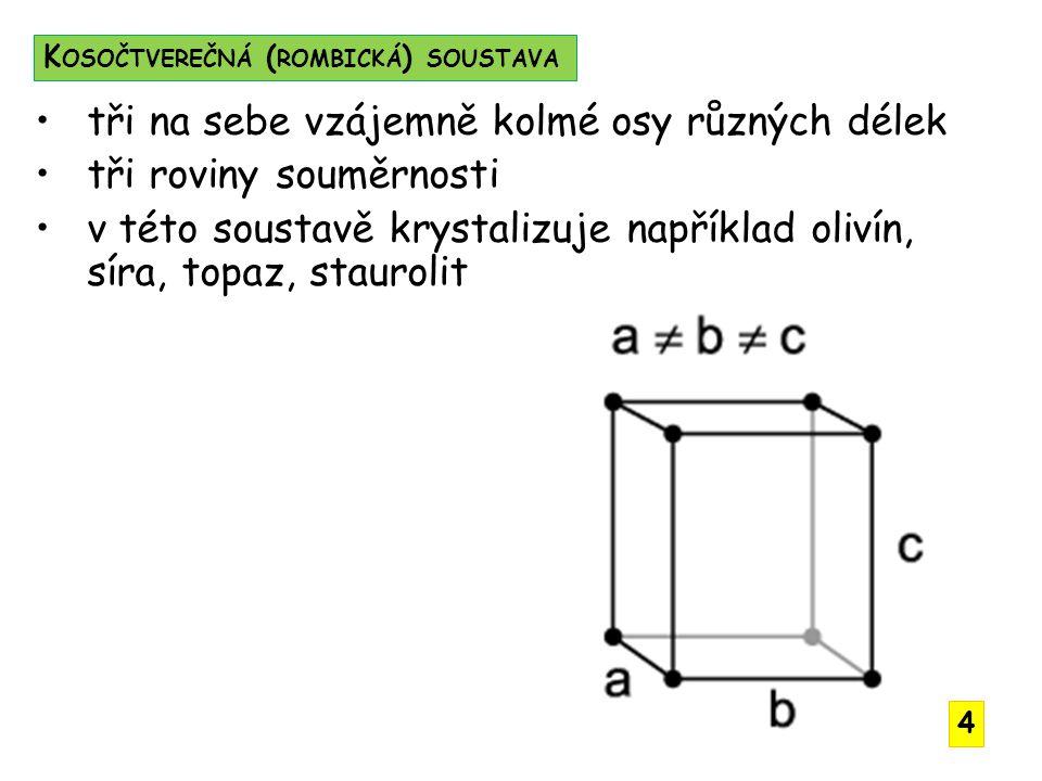 tři na sebe vzájemně kolmé osy různých délek tři roviny souměrnosti