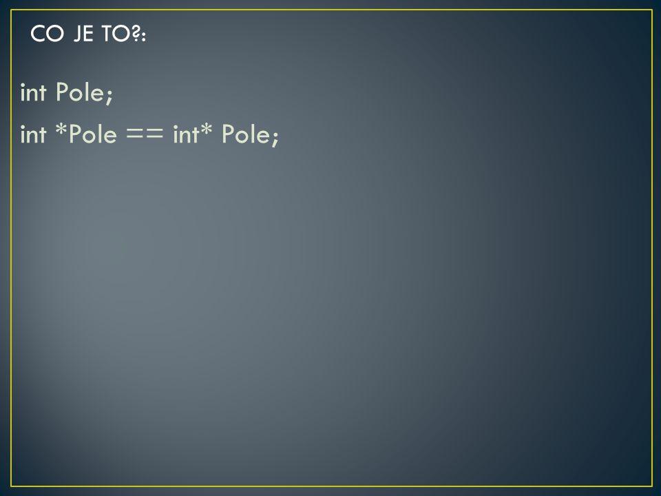int Pole; int *Pole == int* Pole;
