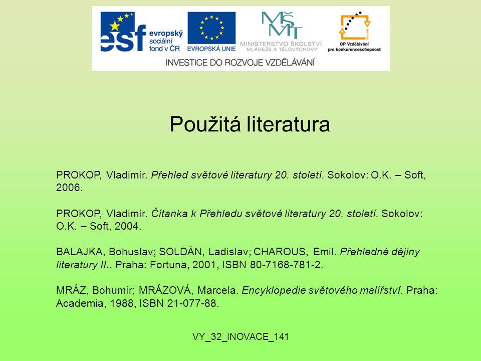 Použitá literatura PROKOP, Vladimír. Přehled světové literatury 20. století. Sokolov: O.K. – Soft, 2006.