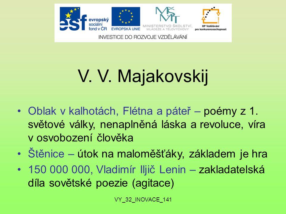 V. V. Majakovskij Oblak v kalhotách, Flétna a páteř – poémy z 1. světové války, nenaplněná láska a revoluce, víra v osvobození člověka.