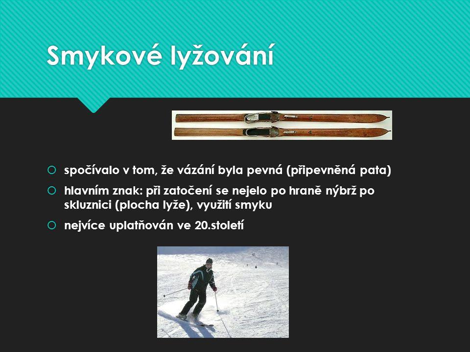 Smykové lyžování spočívalo v tom, že vázání byla pevná (připevněná pata)