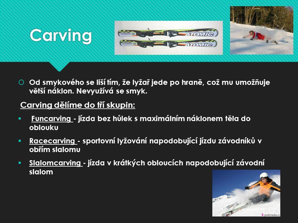 Carving Od smykového se liší tím, že lyžař jede po hraně, což mu umožňuje větší náklon. Nevyužívá se smyk.