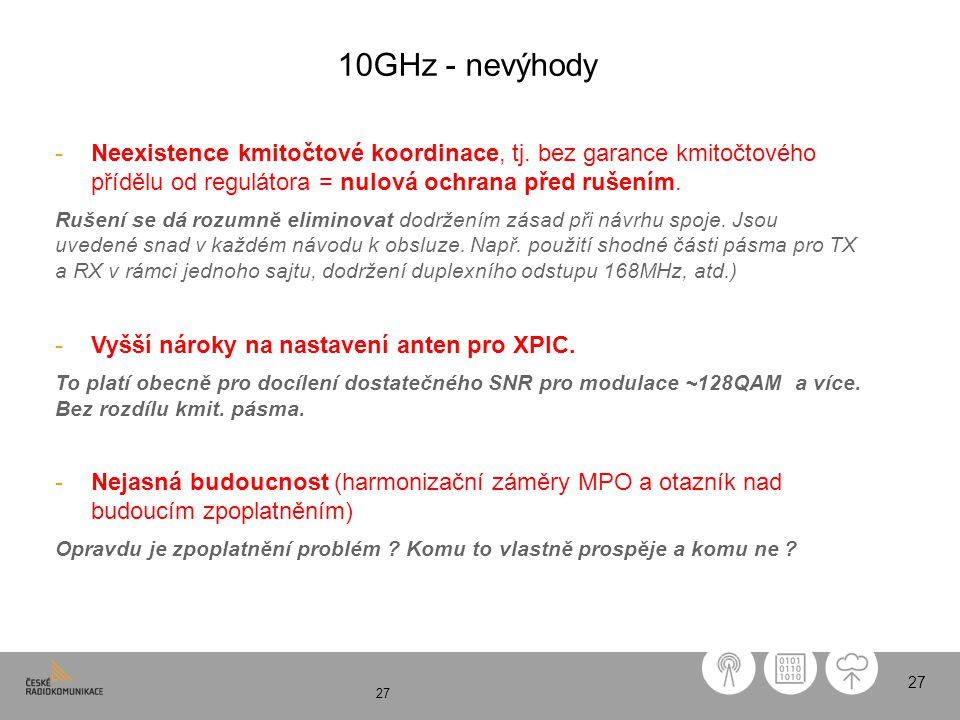 10GHz - nevýhody Neexistence kmitočtové koordinace, tj. bez garance kmitočtového přídělu od regulátora = nulová ochrana před rušením.