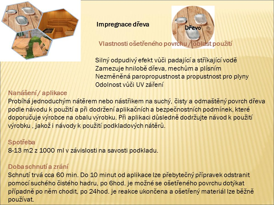 Impregnace dřeva Vlastnosti ošetřeného povrchu / oblast použití. Silný odpudivý efekt vůči padající a stříkající vodě.