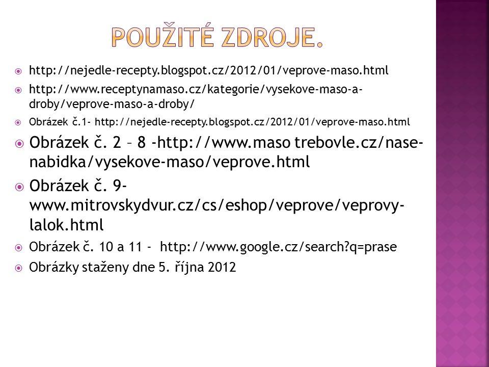 Použité zdroje. http://nejedle-recepty.blogspot.cz/2012/01/veprove-maso.html.