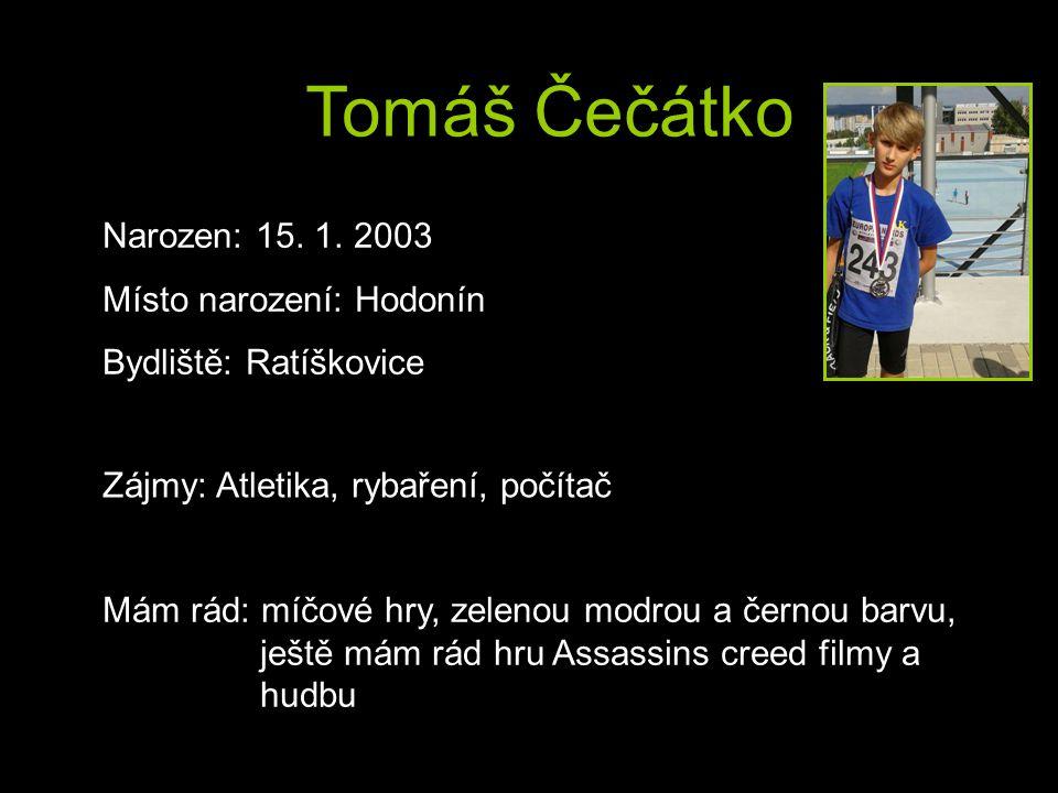 Tomáš Čečátko Narozen: 15. 1. 2003 Místo narození: Hodonín