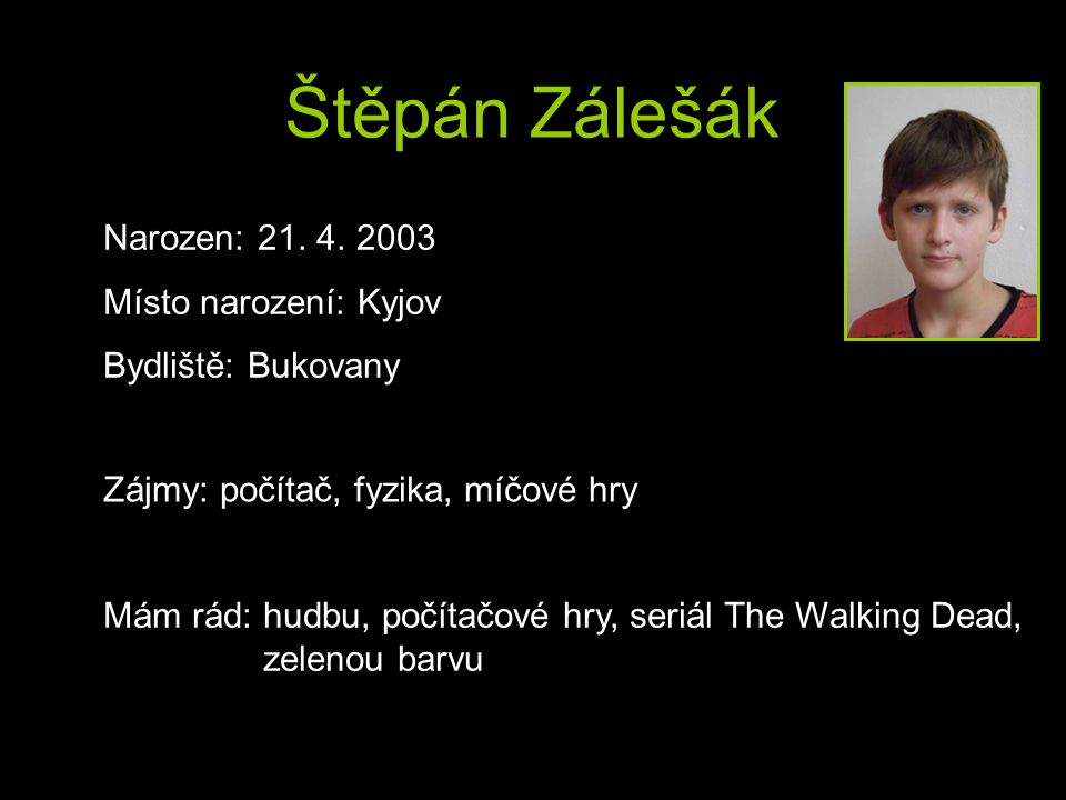 Štěpán Zálešák Narozen: 21. 4. 2003 Místo narození: Kyjov
