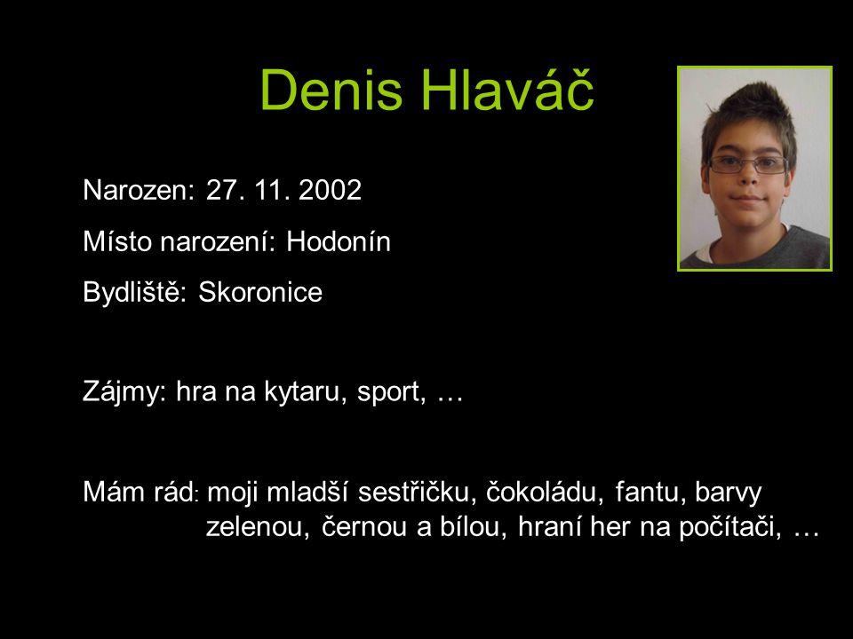 Denis Hlaváč Narozen: 27. 11. 2002 Místo narození: Hodonín